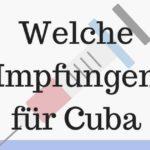 Welche Impfungen ihr für Cuba braucht