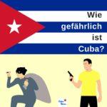 Wie gefährlich ist Kuba - oder eigentlich: wie sicher?