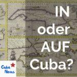 IN oder AUF Cuba, das ist hier die Frage