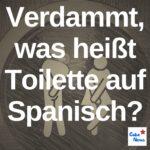 Die Toilette hat im Spanischen viele Namen - nur nicht Toilette!